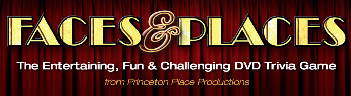 FACES & PLACES : The Entertaining, Fun & Challenging DVD Trivia Gamefrom Princeton Place Productions